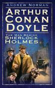 Arthur Conan Doyle: The Man Behind Sherlock Holmes