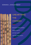 Unearthing the Changes: Recently Discovered Manuscripts of the  Yi Jing ( I Ching) and Related Texts