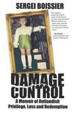 Damage Control: Memoir of Outlandish Privilege, Loss and Redemption
