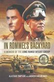 In Rommel's Backyard: A memoir of the Long Range Desert Group