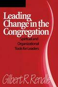 Leading Change in the Congregation: Spiritual & Organizational Tools for Leaders