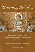 Learning the Way: Reclaiming Wisdom from the Earliest Christian Communities