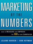 Marketing by the Numbers: How to Measure and Improve the ROI of Any Campaign