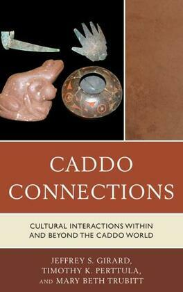 Caddo Connections: Cultural Interactions within and beyond the Caddo World