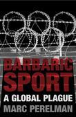 Barbaric Sport: A Global Plague