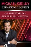 Speaking Secrets of the World's Superstar Lawyers