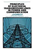Principles of Electrical Transmission Lines in Power and Communication: The Commonwealth and International Library: Applied Electricity and Electronic