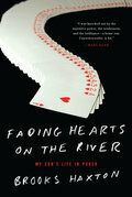 Fading Hearts on the River: A Life in High-Stakes Poker: Or How My Son Cheats Death, Wins Millions, & Marries His College Sweetheart