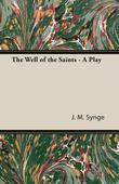 The Well of the Saints - A Play