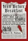 Hell Before Breakfast: America's First War Correspondents Making History and Headlines, from the Battlefields of the Civil War to the Far Reaches of t