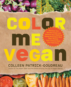 Color Me Vegan: Maximize Your Nutrient Intake and Optimize Your Health by Eating Antioxidant-Rich, Fiber-Packed, Col