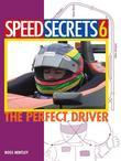 Speed Secrets 6: The Perfect Driver