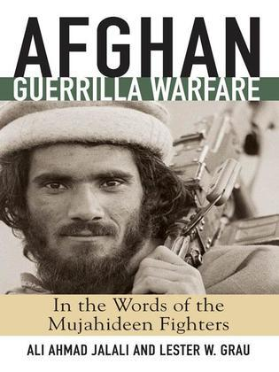 Afghan Guerrilla Warfare: In the Words of the Mjuahideen Fighters