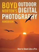 Boyd Norton's Outdoor Digital Photography Handbook