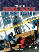 To Be a Crime Scene Investigator