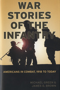 War Stories of the Infantry: Americans in Combat, 1918 to Today