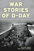 War Stories of D-Day: Operation Overlord: June 6, 1944