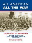 All American, All the Way: A Combat History of the 82nd Airborne Division in World War II: From Sicily to Normandy