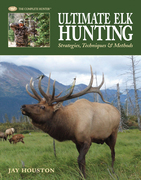 Ultimate Elk Hunting: Strategies, Techniques & Methods