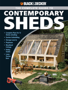 Black & Decker The Complete Guide to Contemporary Sheds: Complete plans for 12 Sheds, Including Garden Outbuilding, Storage Lean-to, Playhouse, Woodla