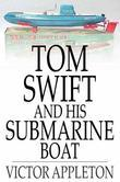 Tom Swift and His Submarine Boat: Or, Under the Ocean for Sunken Treasure