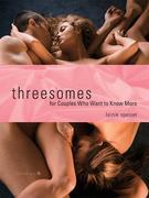 Threesomes: For Couples Who Want to Know More