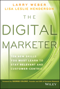The Digital Marketer: Ten New Skills You Must Learn to Stay Relevant and Customer-Centric