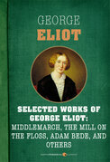Selected Works of George Eliot: Middlemarch, The Mill on the Floss, Adam Bede, a