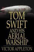 Tom Swift and His Aerial Warship: Or, The Naval Terror of the Seas