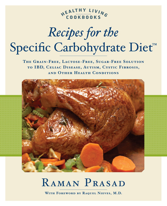 a Recipes for the Specific Carbohydrate Diet: The Grain-Free, Lactose-Free, Sugar-Free Solution to IBD, Celiac Disease, Autism, Cystic Fibrosis
