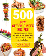 500 Low Glycemic Index Recipes: Fight Diabetes and Heart Disease, Lose Weight and Have Optimum Energy with Recipes That Let You Eat