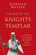 The Pocket A to Z of the Knights Templar: A Guide to Their History and Legacy