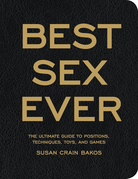 Best Sex Ever: The Ultimate Guide to Positions, Techniques, Toys, and Games