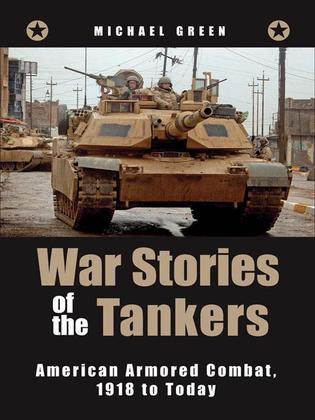 War Stories of the Tankers: American Armored Combat, 1918 to Today
