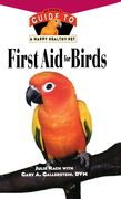 First Aid for Birds: An Owner's Guide to a Happy Healthy Pet
