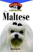 The Maltese: An Owner's Guide to a Happy Healthy Pet