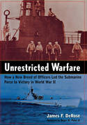 Unrestricted Warfare: How a New Breed of Officers Led the Submarine Force to Victory in World War II