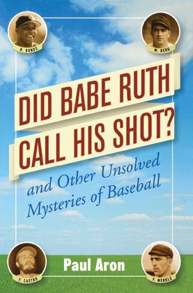 Did Babe Ruth Call His Shot?: And Other Unsolved Mysteries of Baseball