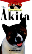 The Akita: An Owner's Guide to a Happy Healthy Pet