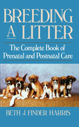 Breeding a Litter: The Complete Book of Prenatal and Postnatal Care