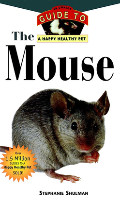 The Mouse: An Owner's Guide to a Happy Healthy Pet