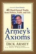 Armey's Axioms: 40 Hard-Earned Truths from Politics, Faith and Life