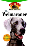 The Weimaraner: An Owner's Guide to a Happy Healthy Pet