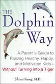 The Dolphin Way: A Parent's Guide to Raising Healthy, Happy, and Motivated Kids-Without Turning into a Tiger