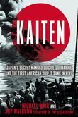Kaiten: Japan's Secret Manned Suicide Submarine And the First American Ship It Sank in WWII