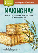 Making Hay: How to Cut, Dry, Rake, Gather, and Store a Nourishing Crop. a Storey Basics(r) Title