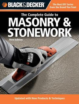Black & Decker The Complete Guide to Masonry & Stonework, 3rd edition: *Poured Concrete *Brick & Block *Natural Stone *Stucco