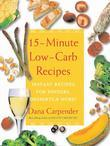 15 Minute Low-Carb Recipes: Instant Recipes for Dinners, Desserts, and More!