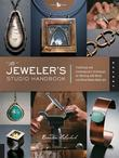 The Jeweler's Studio Handbook: Traditional and Contemporary Techniques for Working with Metal and Mixed Media Materials