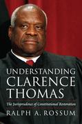 Understanding Clarence Thomas: The Jurisprudence of Constitutional Restoration